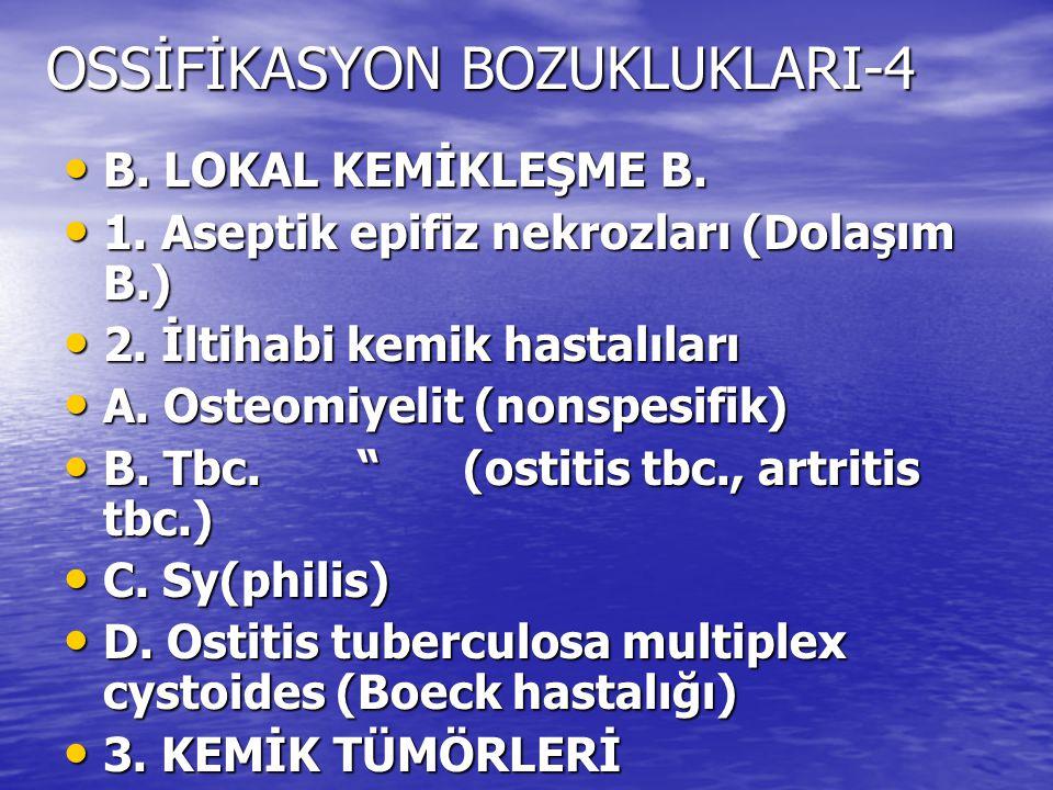 OSSİFİKASYON BOZUKLUKLARI-4 B. LOKAL KEMİKLEŞME B. B. LOKAL KEMİKLEŞME B. 1. Aseptik epifiz nekrozları (Dolaşım B.) 1. Aseptik epifiz nekrozları (Dola