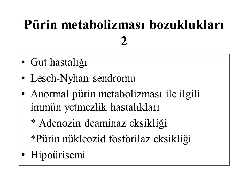 Pürin metabolizması bozuklukları 2 Gut hastalığı Lesch-Nyhan sendromu Anormal pürin metabolizması ile ilgili immün yetmezlik hastalıkları * Adenozin d