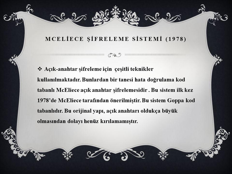  McEliece açık anahtarlı şifreleme sistemlerinde,her kullanıcı açık ve gizli anahtar adını alan iki tür anahtara sahiptir.