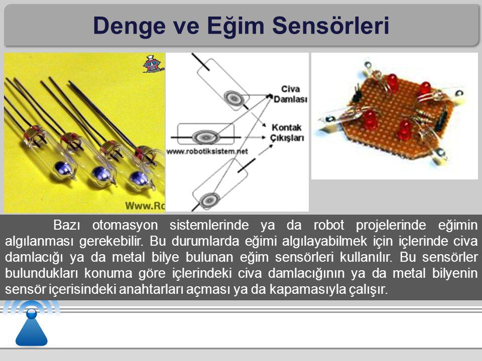 Denge ve Eğim Sensörleri Bazı otomasyon sistemlerinde ya da robot projelerinde eğimin algılanması gerekebilir. Bu durumlarda eğimi algılayabilmek için