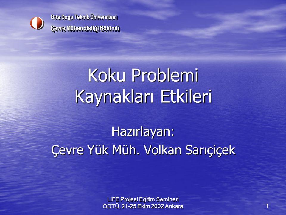 LIFE Projesi Eğitim Semineri ODTÜ, 21-25 Ekim 2002 Ankara 1 Koku Problemi KaynaklarıEtkileri Hazırlayan: Çevre Yük Müh. Volkan Sarıçiçek Orta Doğu Tek