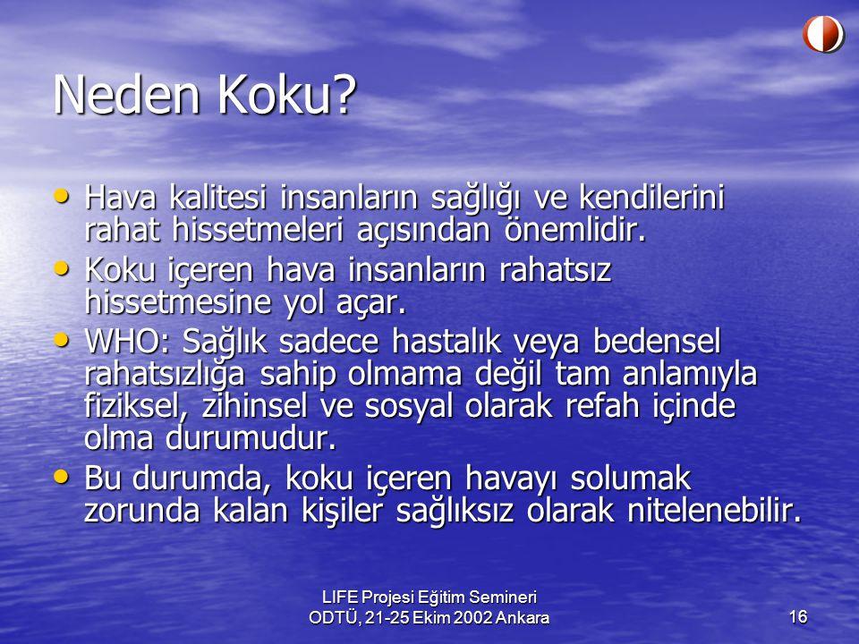 LIFE Projesi Eğitim Semineri ODTÜ, 21-25 Ekim 2002 Ankara16 Neden Koku? Hava kalitesi insanların sağlığı ve kendilerini rahat hissetmeleri açısından ö