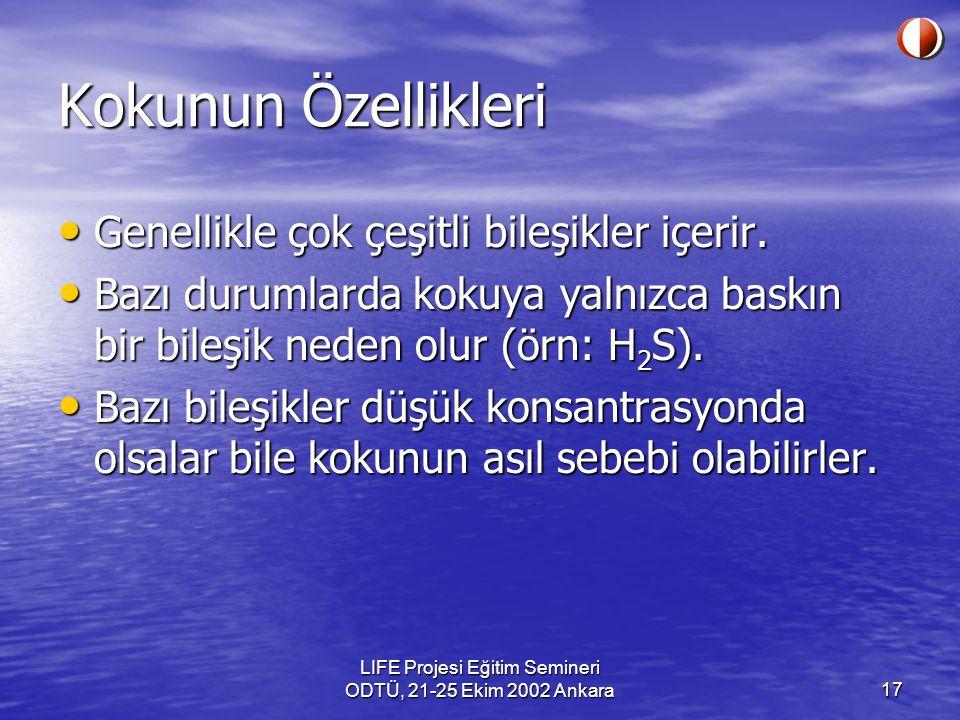 LIFE Projesi Eğitim Semineri ODTÜ, 21-25 Ekim 2002 Ankara17 Kokunun Özellikleri Genellikle çok çeşitli bileşikler içerir. Genellikle çok çeşitli bileş