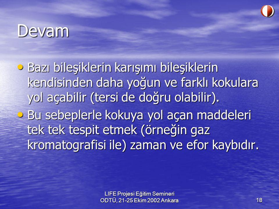 LIFE Projesi Eğitim Semineri ODTÜ, 21-25 Ekim 2002 Ankara18 Devam Bazı bileşiklerin karışımı bileşiklerin kendisinden daha yoğun ve farklı kokulara yo