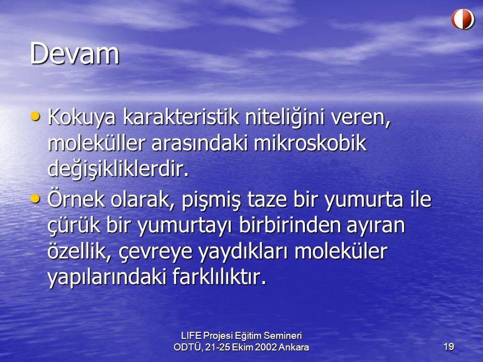 LIFE Projesi Eğitim Semineri ODTÜ, 21-25 Ekim 2002 Ankara19 Devam Kokuya karakteristik niteliğini veren, moleküller arasındaki mikroskobik değişiklikl