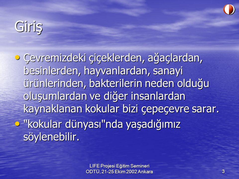 LIFE Projesi Eğitim Semineri ODTÜ, 21-25 Ekim 2002 Ankara3 Giriş Çevremizdeki çiçeklerden, ağaçlardan, besinlerden, hayvanlardan, sanayi ürünlerinden,