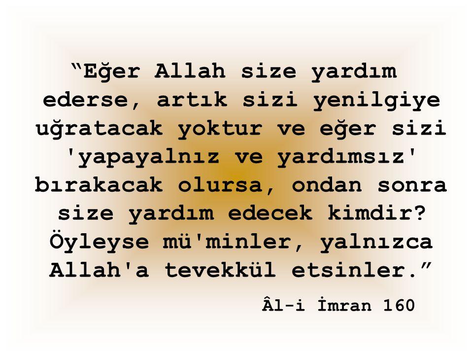 """""""Eğer Allah size yardım ederse, artık sizi yenilgiye uğratacak yoktur ve eğer sizi 'yapayalnız ve yardımsız' bırakacak olursa, ondan sonra size yardım"""