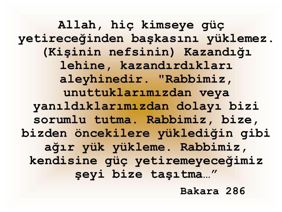 Allah, hiç kimseye güç yetireceğinden başkasını yüklemez. (Kişinin nefsinin) Kazandığı lehine, kazandırdıkları aleyhinedir.