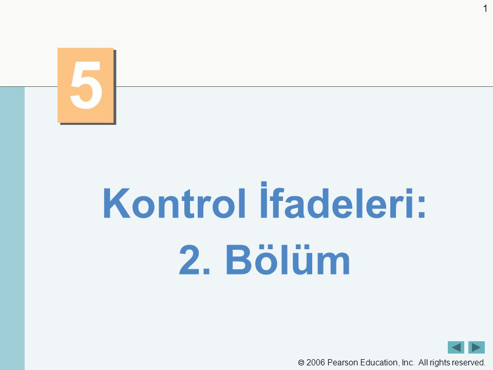  2006 Pearson Education, Inc. All rights reserved. 1 5 5 Kontrol İfadeleri: 2. Bölüm