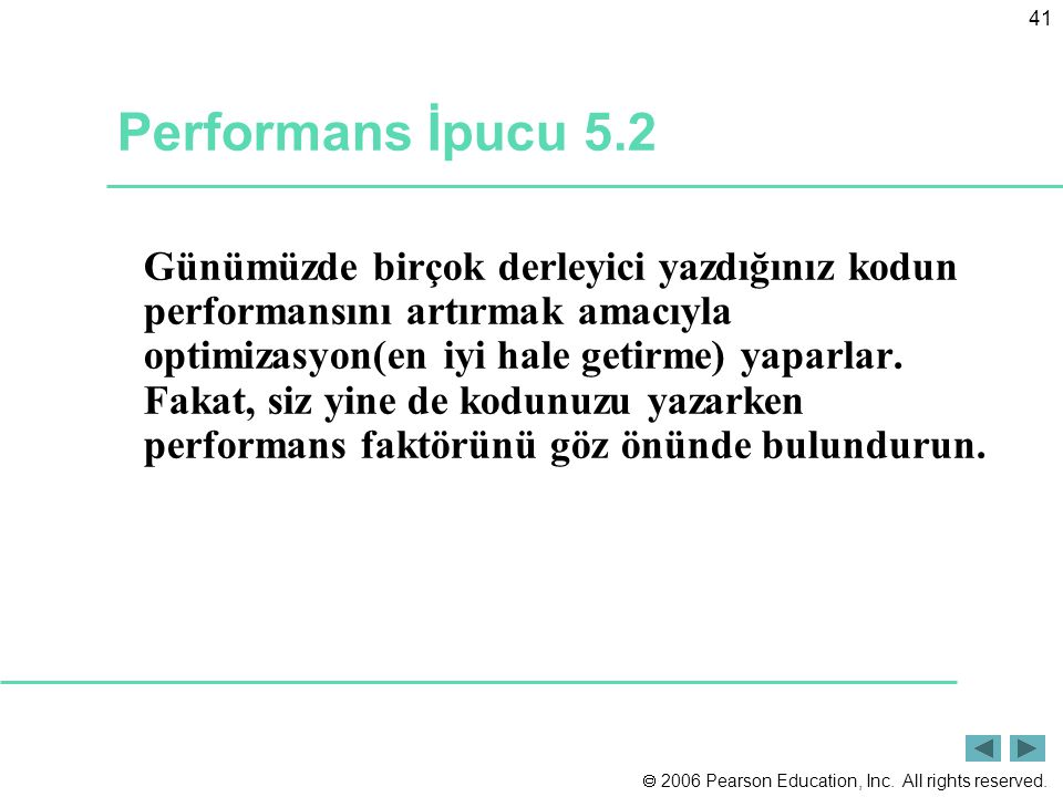  2006 Pearson Education, Inc. All rights reserved. 41 Performans İpucu 5.2 Günümüzde birçok derleyici yazdığınız kodun performansını artırmak amacıyl