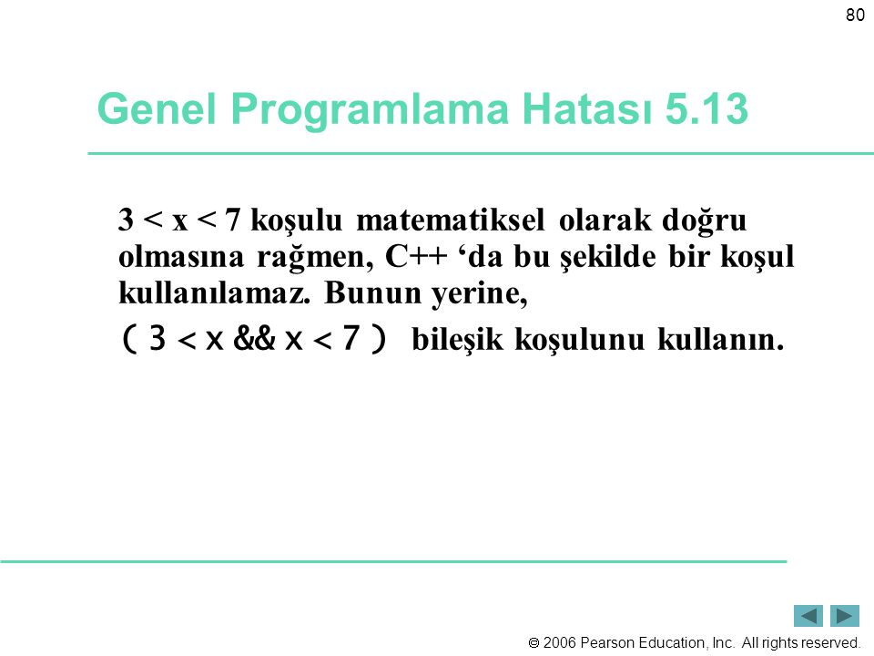  2006 Pearson Education, Inc. All rights reserved. 80 Genel Programlama Hatası 5.13 3 < x < 7 koşulu matematiksel olarak doğru olmasına rağmen, C++ '
