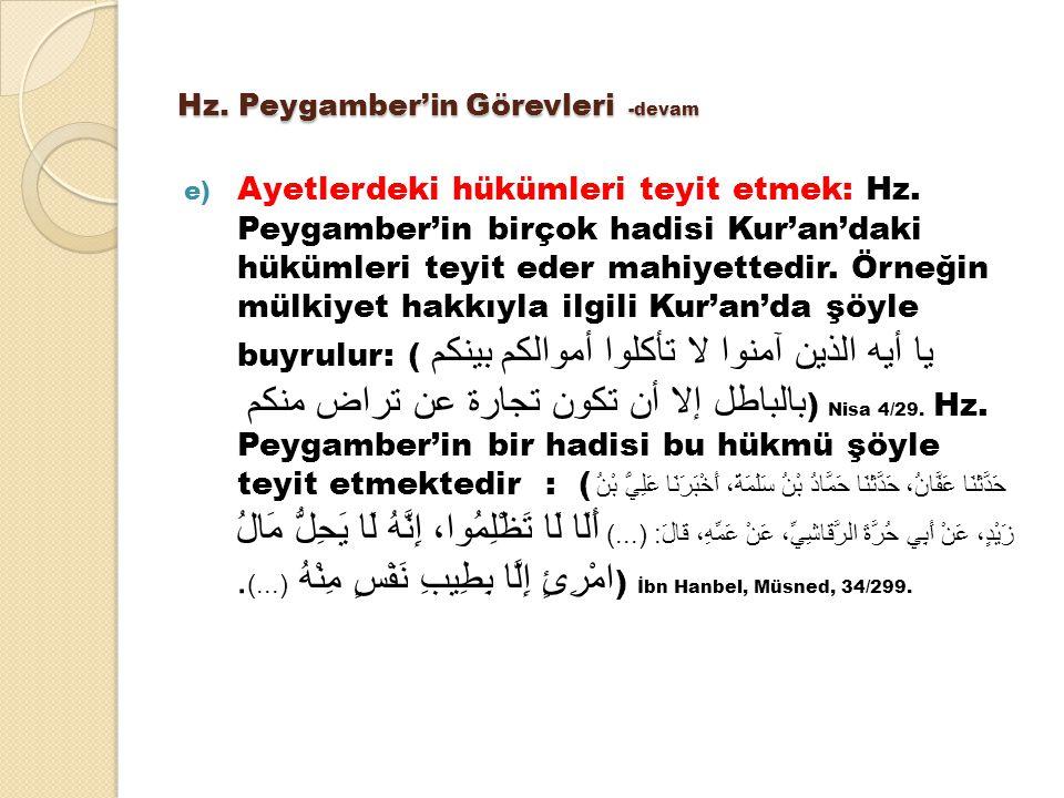 Hz. Peygamber'in Görevleri -devam e) Ayetlerdeki hükümleri teyit etmek: Hz. Peygamber'in birçok hadisi Kur'an'daki hükümleri teyit eder mahiyettedir.