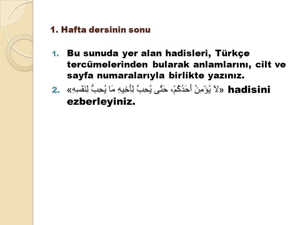 1. Hafta dersinin sonu 1. Bu sunuda yer alan hadisleri, Türkçe tercümelerinden bularak anlamlarını, cilt ve sayfa numaralarıyla birlikte yazınız. 2. «