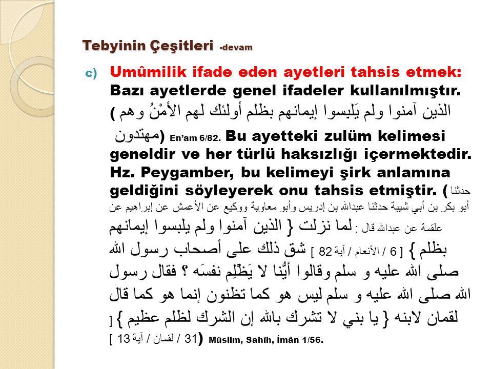 Tebyinin Çeşitleri -devam c) Umûmilik ifade eden ayetleri tahsis etmek: Bazı ayetlerde genel ifadeler kullanılmıştır. ( الذين آمنوا ولم يَلبِسوا إيمان