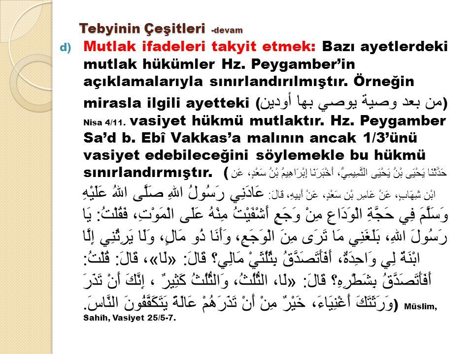 Tebyinin Çeşitleri -devam d) Mutlak ifadeleri takyit etmek: Bazı ayetlerdeki mutlak hükümler Hz. Peygamber'in açıklamalarıyla sınırlandırılmıştır. Örn