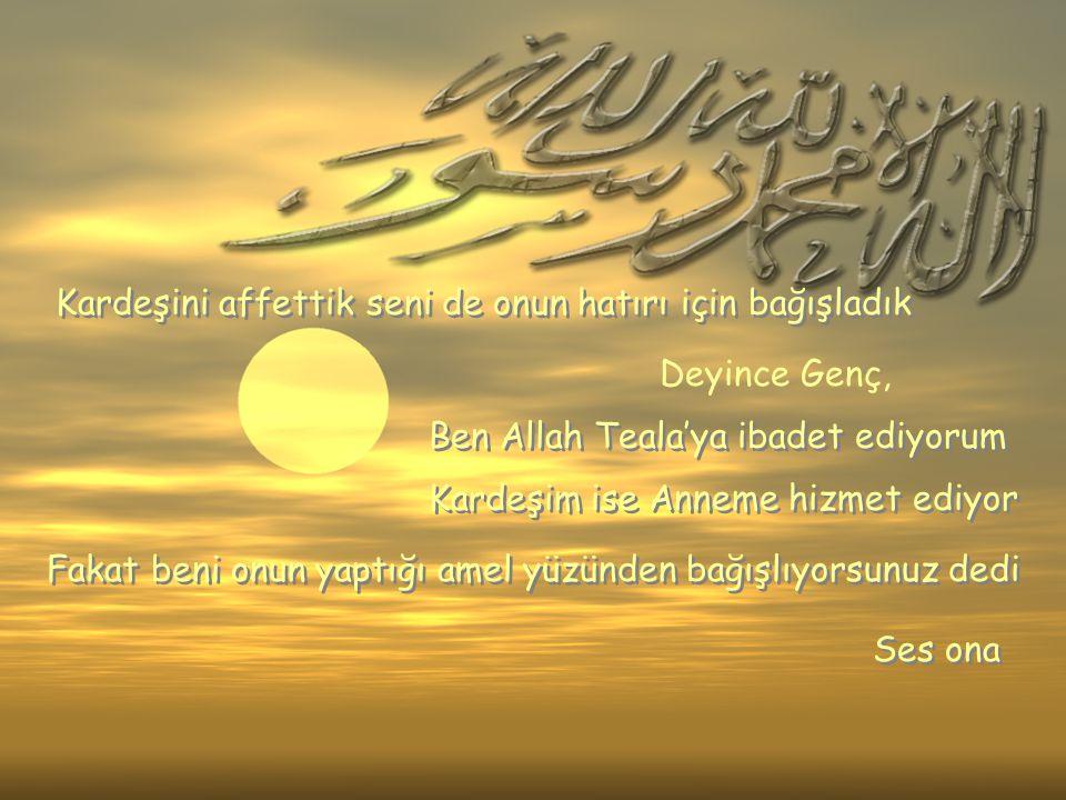 Kardeşini affettik seni de onun hatırı için bağışladık Kardeşini affettik seni de onun hatırı için bağışladık Deyince Genç, Ben Allah Teala'ya ibadet
