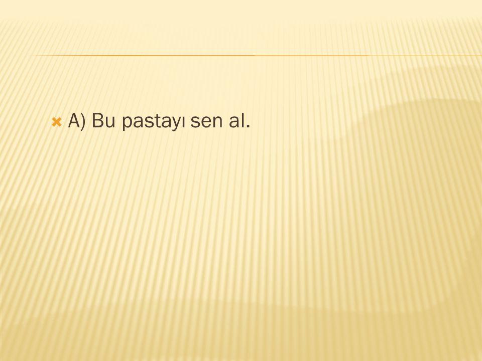 4-Aşağıdaki cümlelerin hangisinde al sözcüğü farklı anlamda kullanılmıştır.
