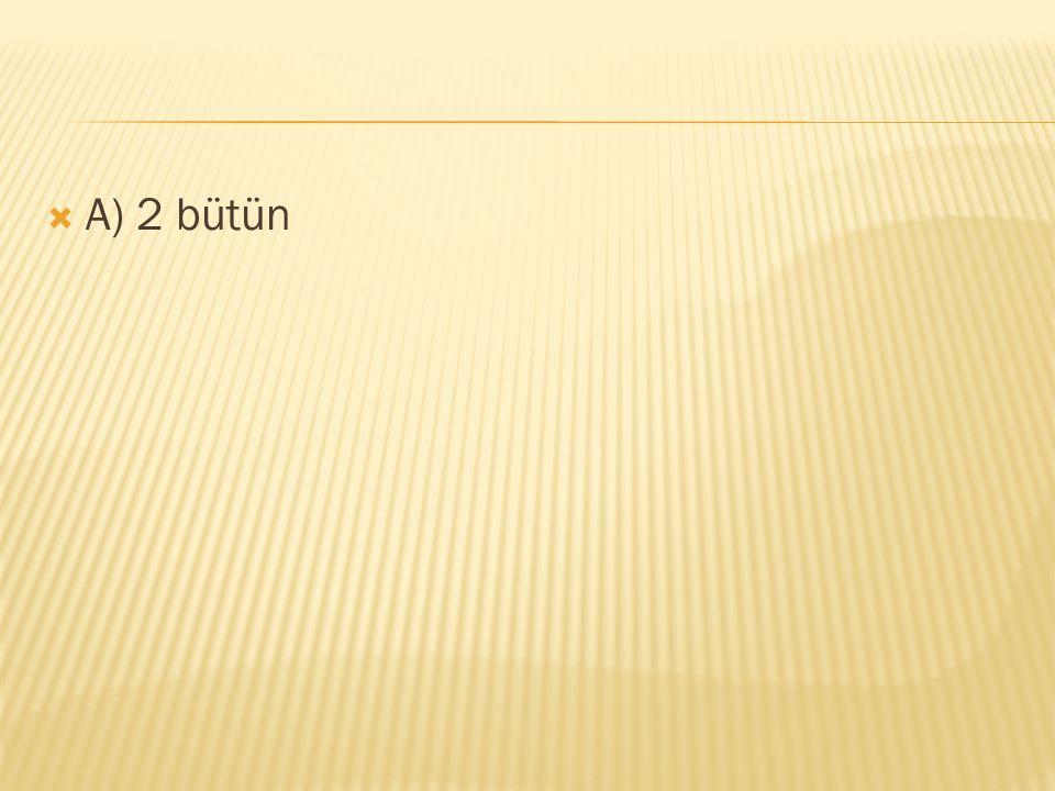  8 tane çeyrek simit kaç bütün simit yapar?  A)2bütün B. 24bütün C. 1 bütün