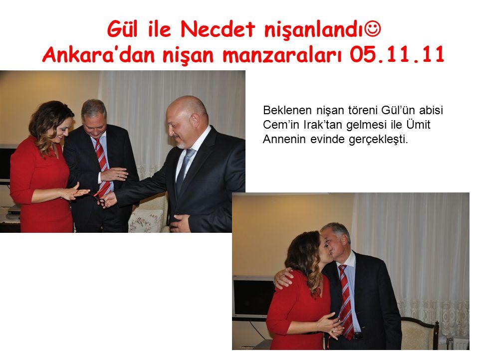 Gül ile Necdet nişanlandı Ankara'dan nişan manzaraları 05.11.11 Beklenen nişan töreni Gül'ün abisi Cem'in Irak'tan gelmesi ile Ümit Annenin evinde gerçekleşti.