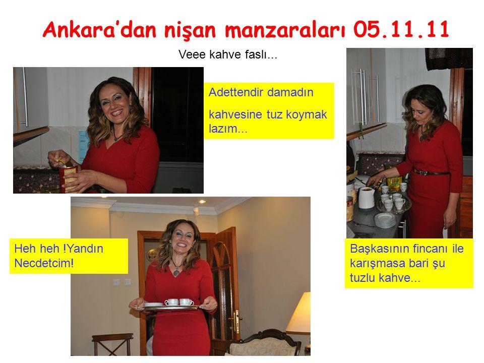 Ankara'dan nişan manzaraları 05.11.11 Veee kahve faslı...