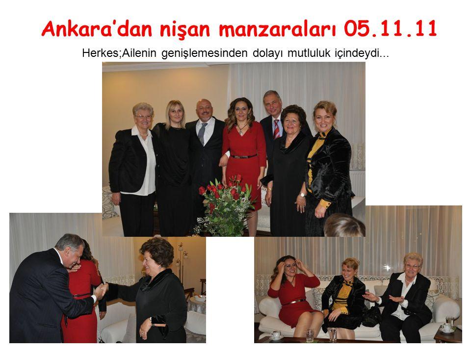 Ankara'dan nişan manzaraları 05.11.11 Herkes;Ailenin genişlemesinden dolayı mutluluk içindeydi...