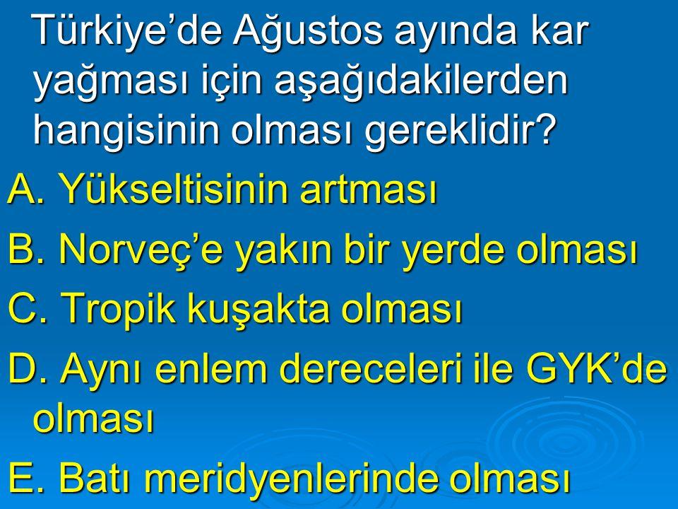 Türkiye'de Ağustos ayında kar yağması için aşağıdakilerden hangisinin olması gereklidir? Türkiye'de Ağustos ayında kar yağması için aşağıdakilerden ha