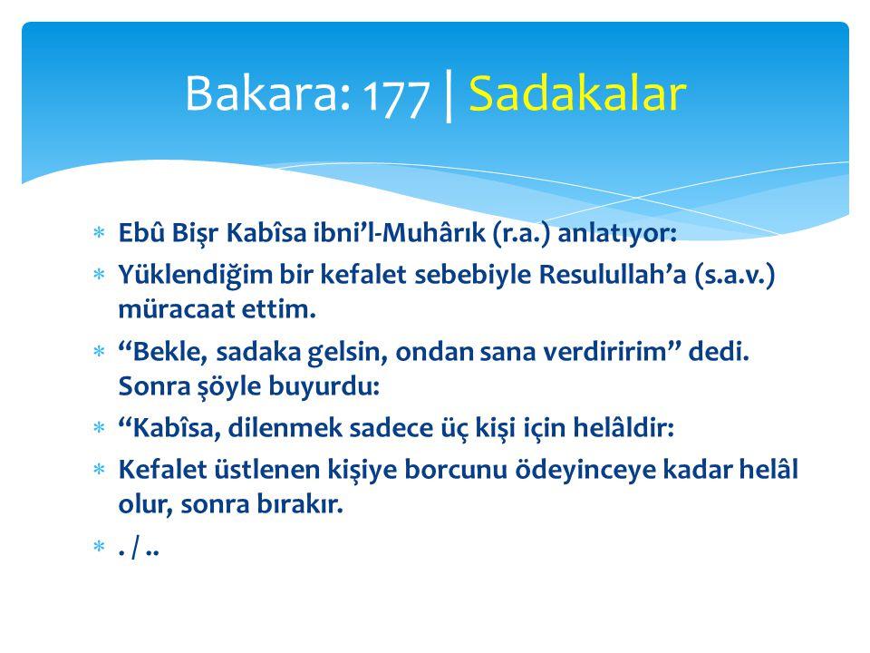  Ebû Bişr Kabîsa ibni'l-Muhârık (r.a.) anlatıyor:  Yüklendiğim bir kefalet sebebiyle Resulullah'a (s.a.v.) müracaat ettim.