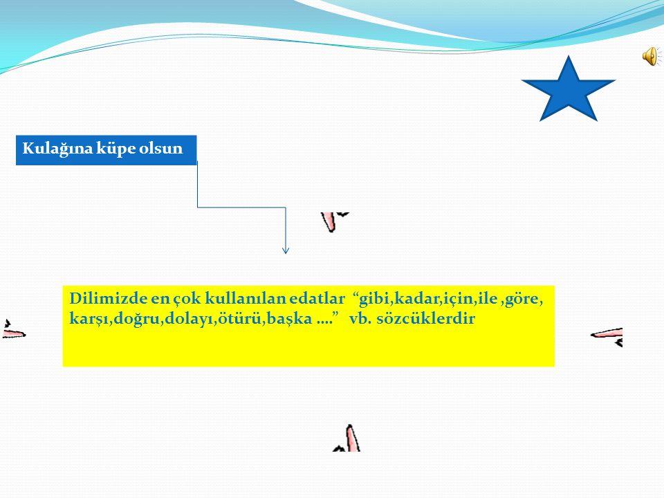 EDAT(ilgeç): Yalnız başına bir anlamı olmayan ; kendisinden önce gelen sonra gelen sözcükler arasında ve sözcük grupları arasında türlü yönlerden anla