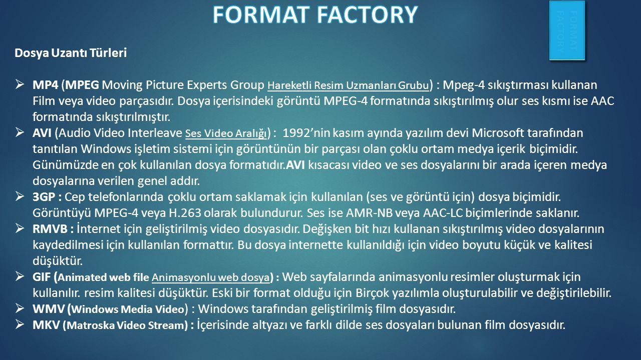 Dosya Uzantı Türleri  MP4 (MPEG Moving Picture Experts Group Hareketli Resim Uzmanları Grubu ) : Mpeg-4 sıkıştırması kullanan Film veya video parçasıdır.