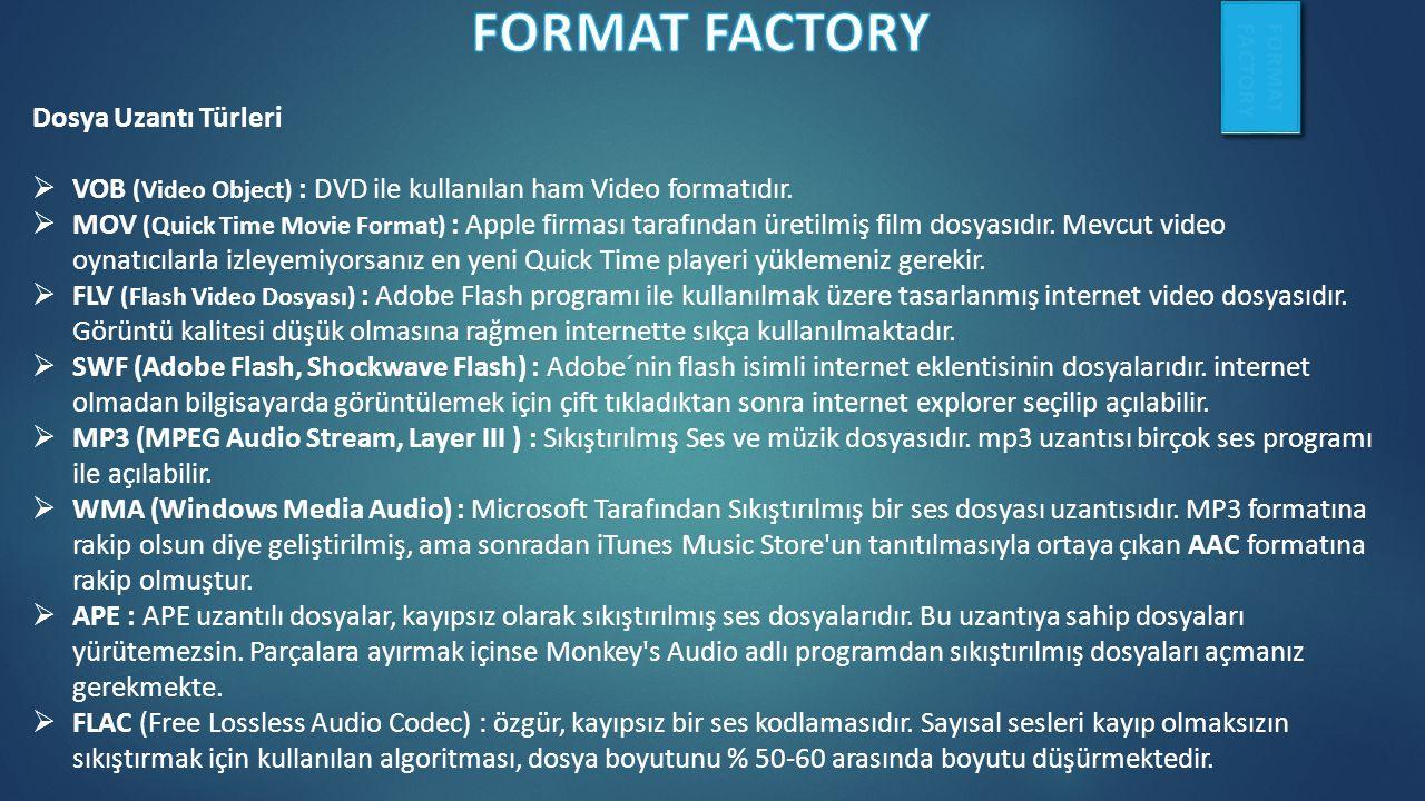 Dosya Uzantı Türleri  VOB (Video Object) : DVD ile kullanılan ham Video formatıdır.