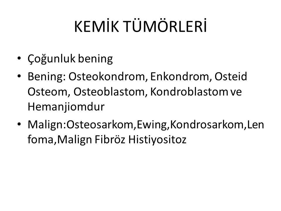 KEMİK TÜMÖRLERİ Çoğunluk bening Bening: Osteokondrom, Enkondrom, Osteid Osteom, Osteoblastom, Kondroblastom ve Hemanjiomdur Malign:Osteosarkom,Ewing,K