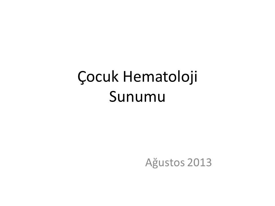 Çocuk Hematoloji Sunumu Ağustos 2013