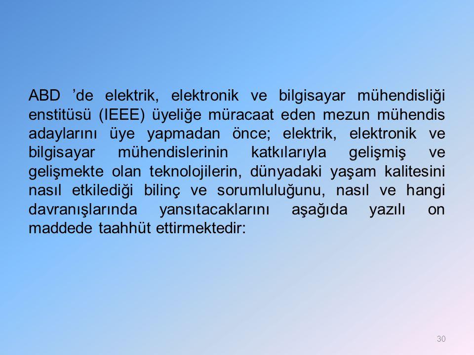 ABD 'de elektrik, elektronik ve bilgisayar mühendisliği enstitüsü (IEEE) üyeliğe müracaat eden mezun mühendis adaylarını üye yapmadan önce; elektrik,