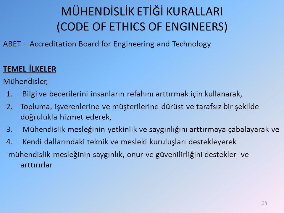 MÜHENDİSLİK ETİĞİ KURALLARI (CODE OF ETHICS OF ENGINEERS) ABET – Accreditation Board for Engineering and Technology TEMEL İLKELER Mühendisler, 1.Bilgi