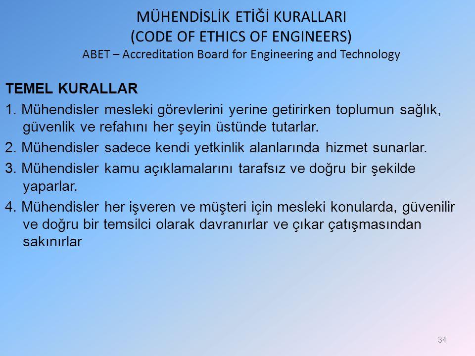 MÜHENDİSLİK ETİĞİ KURALLARI (CODE OF ETHICS OF ENGINEERS) ABET – Accreditation Board for Engineering and Technology TEMEL KURALLAR 1. Mühendisler mesl