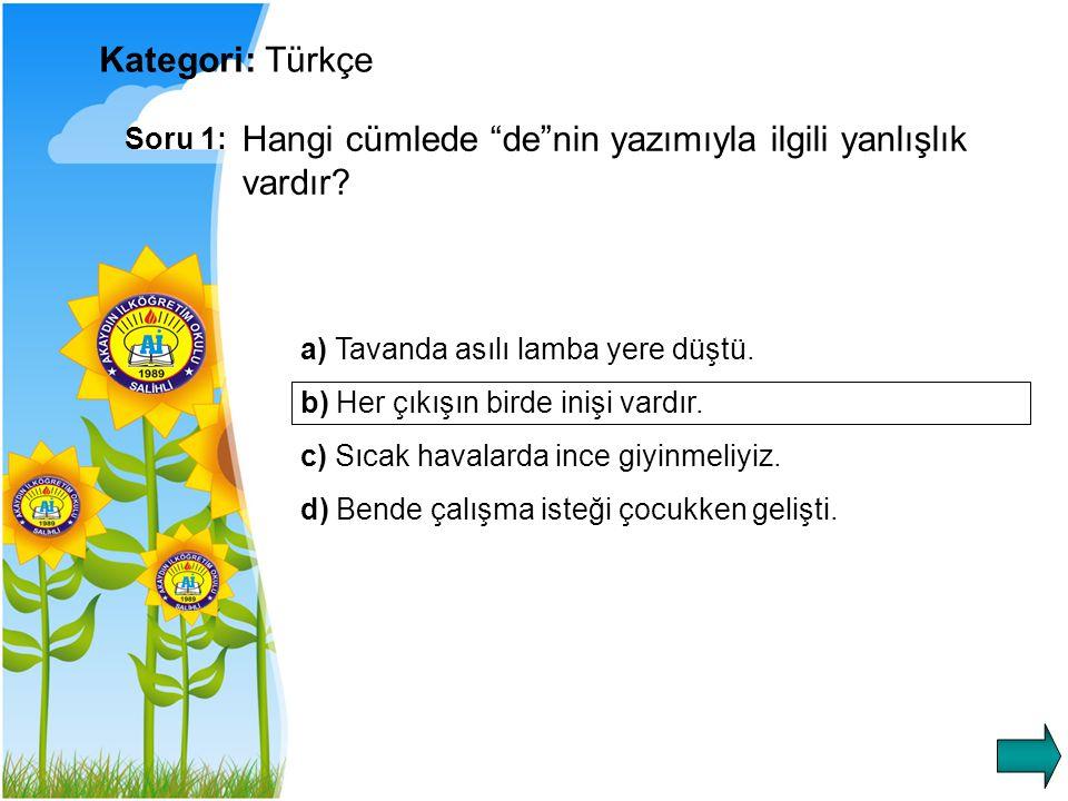 Kategori: Türkçe Soru 2: Aşağıdaki cümlelerin hangisinde sebep-sonuç ilişkisi yoktur.