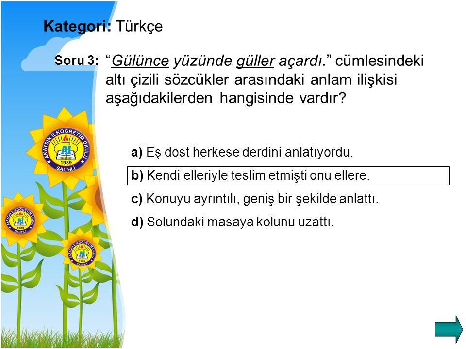 Kategori: Türkçe Soru 4: Aşağıdaki cümlelerde altı çizili sözcüklerden hangisi çekim eki almıştır.