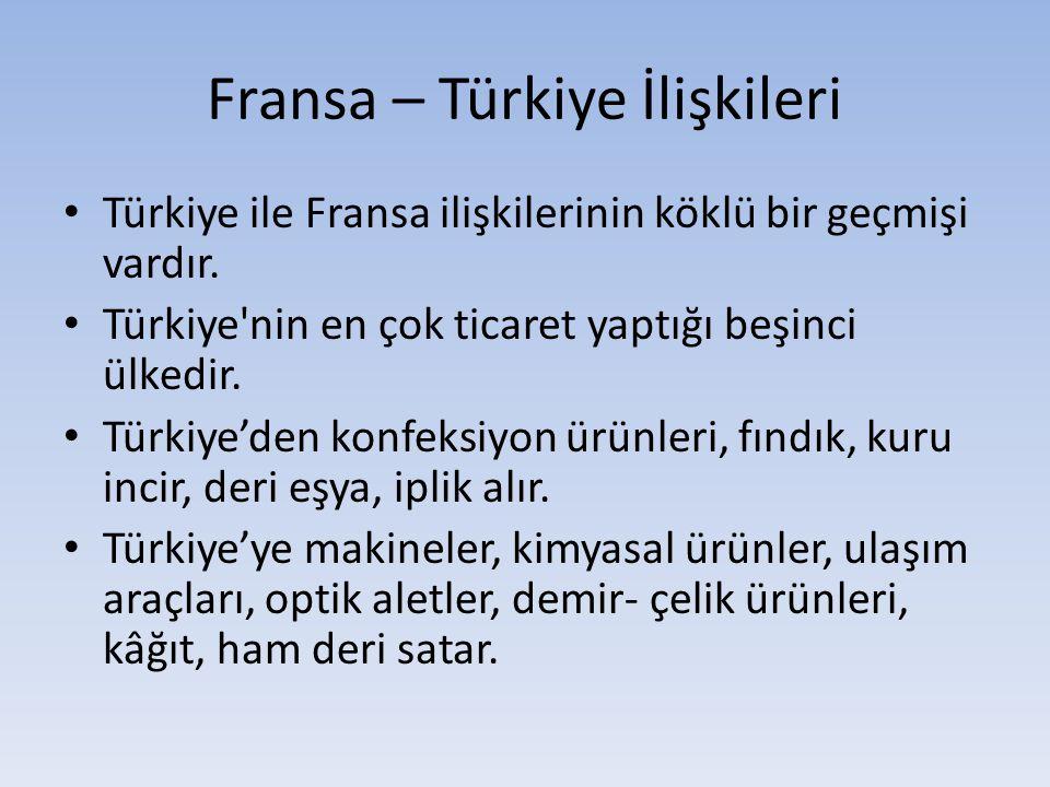 Fransa – Türkiye İlişkileri Türkiye ile Fransa ilişkilerinin köklü bir geçmişi vardır. Türkiye'nin en çok ticaret yaptığı beşinci ülkedir. Türkiye'den
