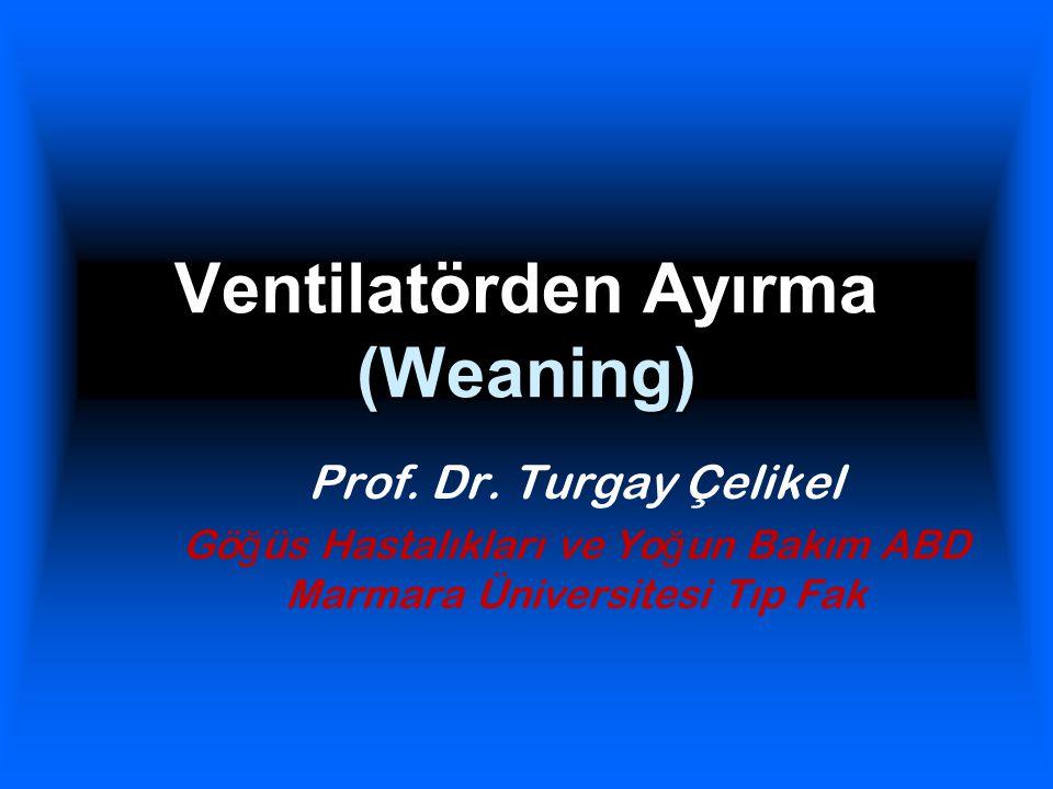 Ventilatörden Ayırma (Weaning) Prof. Dr. Turgay Çelikel Gö ğ üs Hastalıkları ve Yo ğ un Bakım ABD Marmara Üniversitesi Tıp Fak