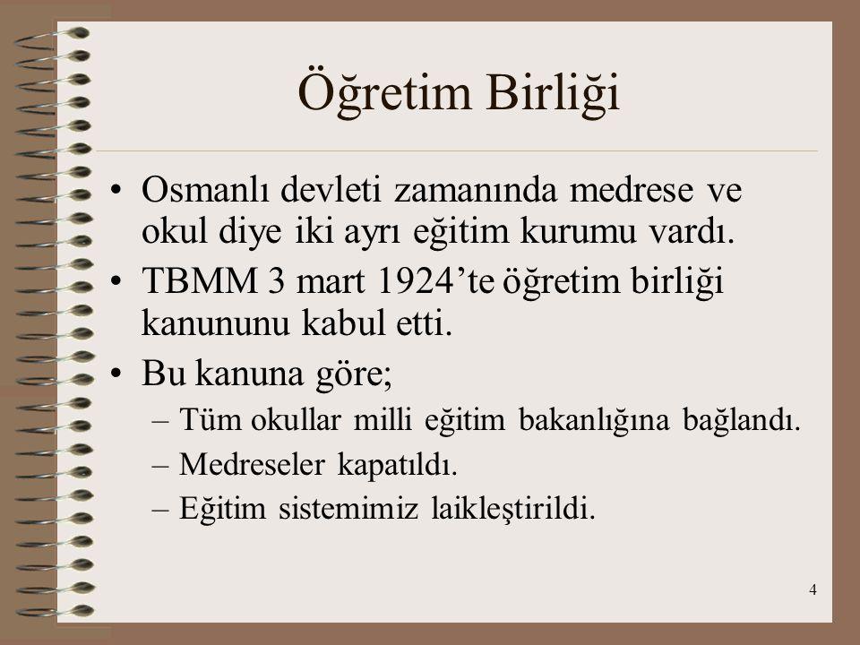 4 Öğretim Birliği Osmanlı devleti zamanında medrese ve okul diye iki ayrı eğitim kurumu vardı.