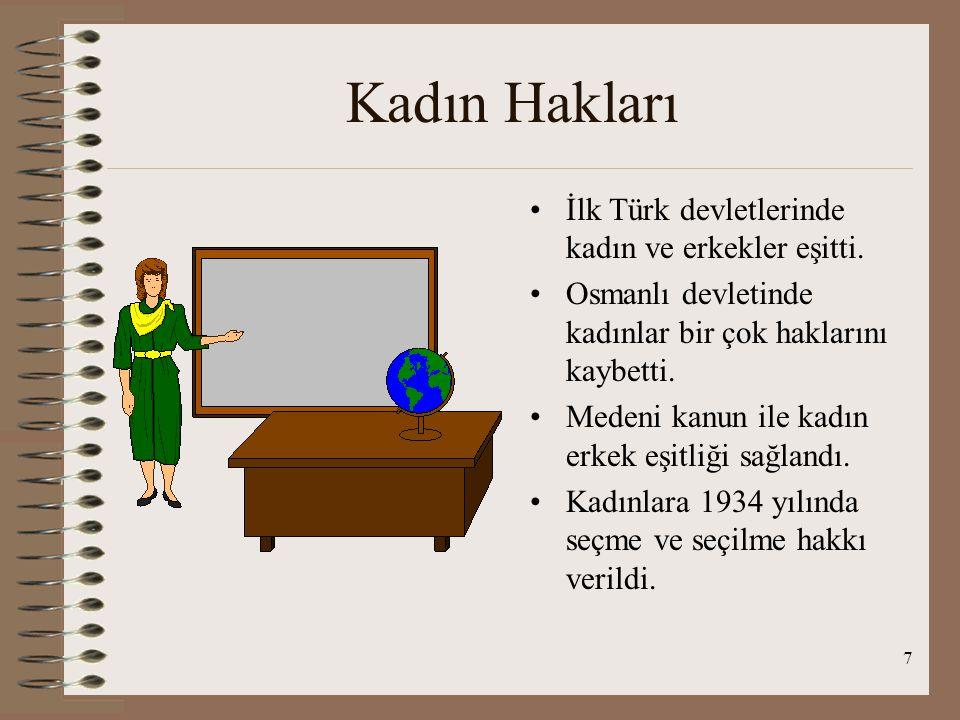 7 Kadın Hakları İlk Türk devletlerinde kadın ve erkekler eşitti.
