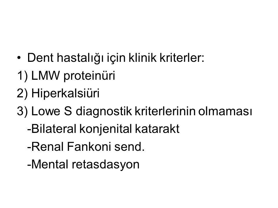 Dent hastalığı için klinik kriterler: 1) LMW proteinüri 2) Hiperkalsiüri 3) Lowe S diagnostik kriterlerinin olmaması -Bilateral konjenital katarakt -R