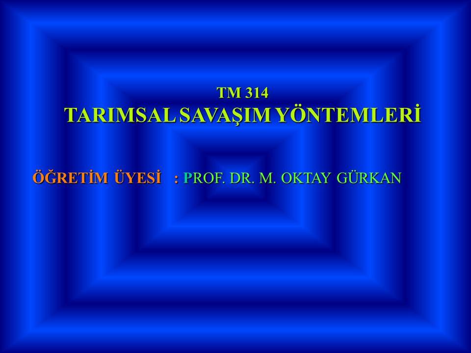 TM 314 TARIMSAL SAVAŞIM YÖNTEMLERİ ÖĞRETİM ÜYESİ : PROF. DR. M. OKTAY GÜRKAN