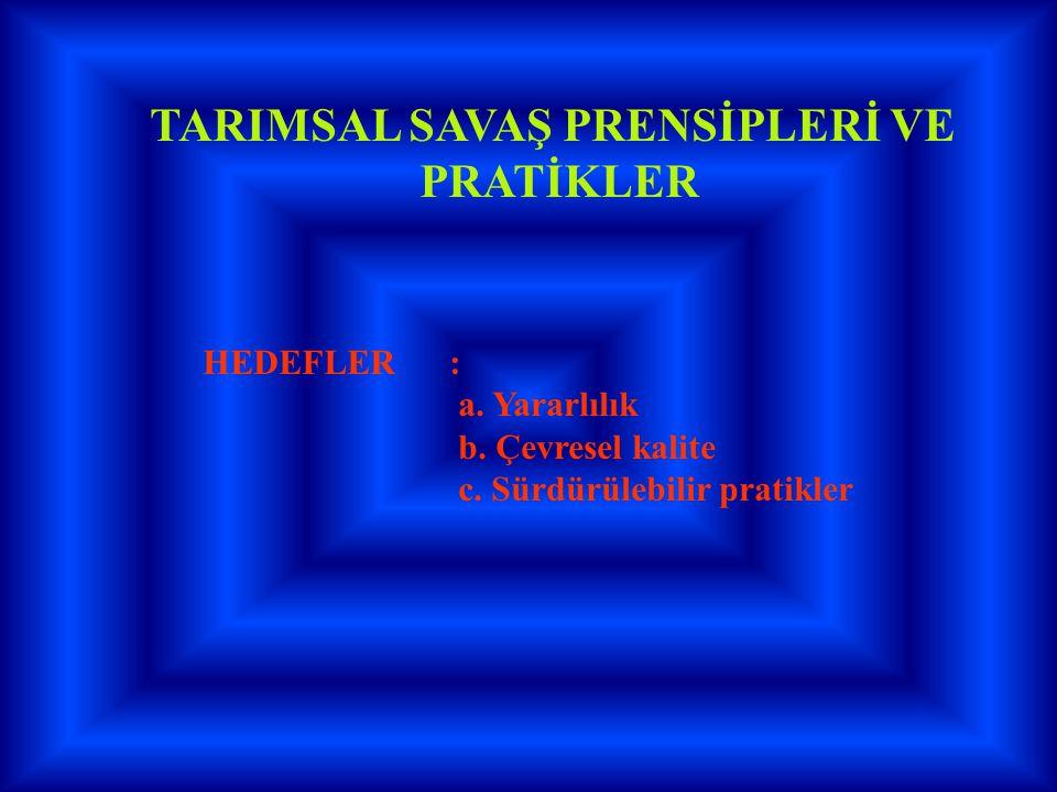 TARIMSAL SAVAŞ PRENSİPLERİ VE PRATİKLER HEDEFLER : a. Yararlılık b. Çevresel kalite c. Sürdürülebilir pratikler