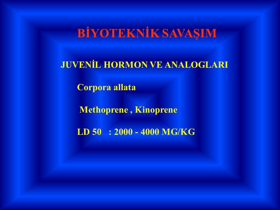BİYOTEKNİK SAVAŞIM JUVENİL HORMON VE ANALOGLARI Corpora allata Methoprene, Kinoprene LD 50 : 2000 - 4000 MG/KG