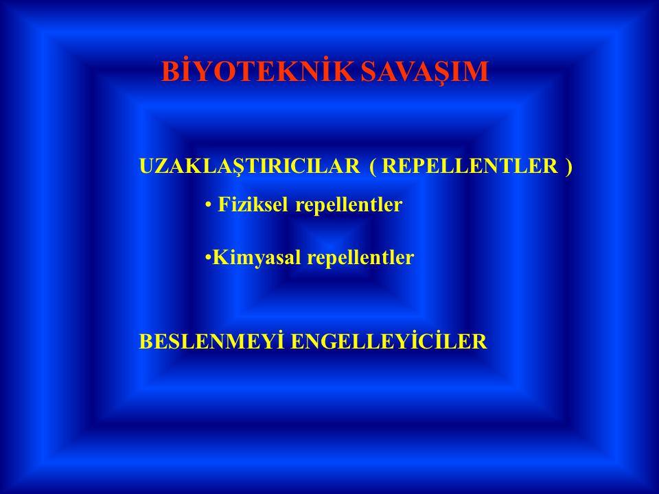 BİYOTEKNİK SAVAŞIM UZAKLAŞTIRICILAR ( REPELLENTLER ) Fiziksel repellentler Kimyasal repellentler BESLENMEYİ ENGELLEYİCİLER