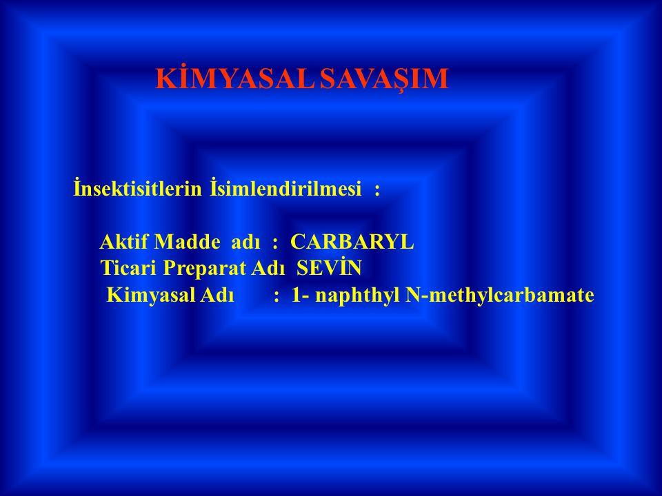 KİMYASAL SAVAŞIM İnsektisitlerin İsimlendirilmesi : Aktif Madde adı : CARBARYL Ticari Preparat Adı SEVİN Kimyasal Adı : 1- naphthyl N-methylcarbamate