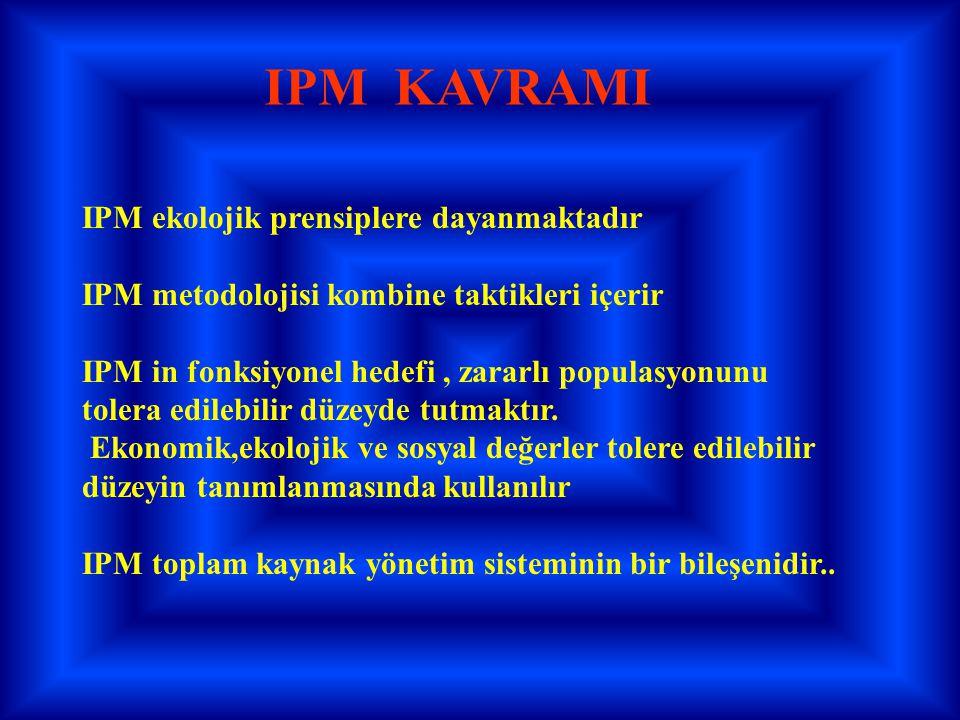 IPM KAVRAMI IPM ekolojik prensiplere dayanmaktadır IPM metodolojisi kombine taktikleri içerir IPM in fonksiyonel hedefi, zararlı populasyonunu tolera