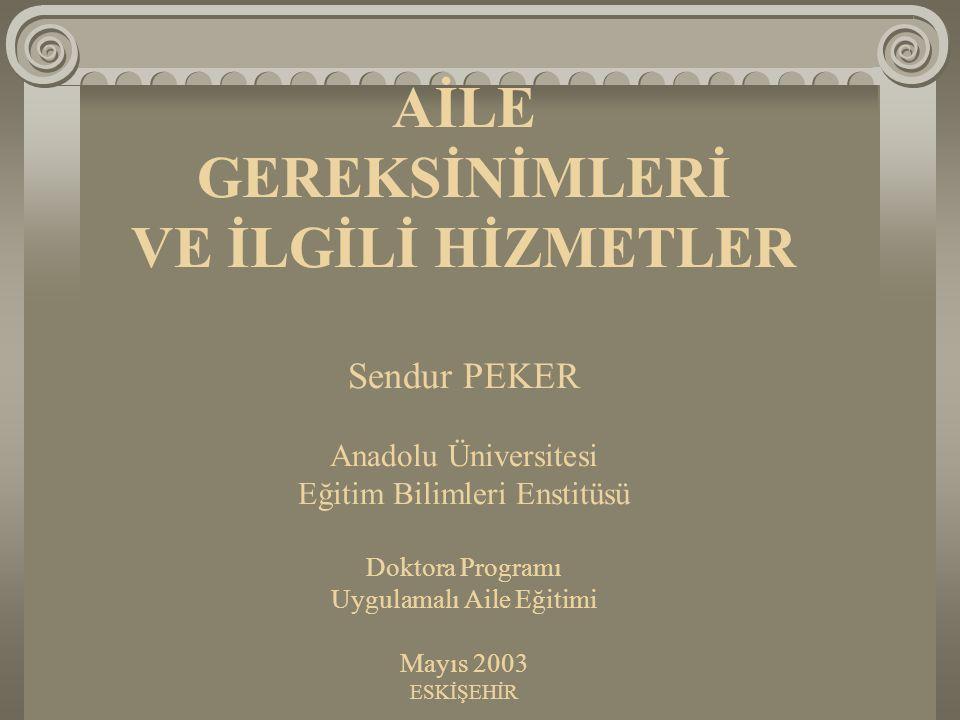 AİLE GEREKSİNİMLERİ VE İLGİLİ HİZMETLER Sendur PEKER Anadolu Üniversitesi Eğitim Bilimleri Enstitüsü Doktora Programı Uygulamalı Aile Eğitimi Mayıs 20
