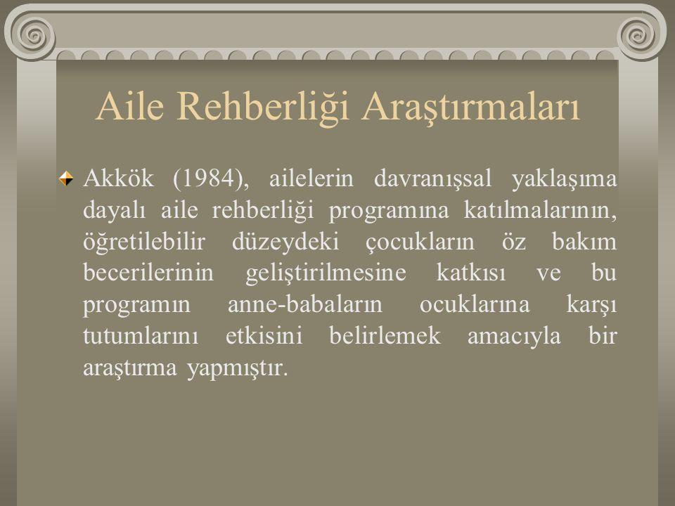 Aile Rehberliği Araştırmaları Akkök (1984), ailelerin davranışsal yaklaşıma dayalı aile rehberliği programına katılmalarının, öğretilebilir düzeydeki